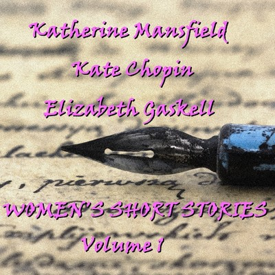Women's Short Stories, Vol. 1: Katherine Mansfield, Kate Chopin, and Elizabeth Gaskell Audiobook, by Katherine Mansfield