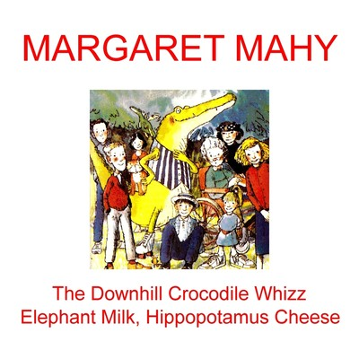 """""""The Downhill Crocodile Whizz"""" and """"Elephant Milk, Hippopotamus Cheese"""" Audiobook, by Margaret Mahy"""
