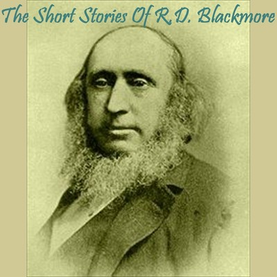 The Short Stories of R. D. Blackmore Audiobook, by R. D. Blackmore