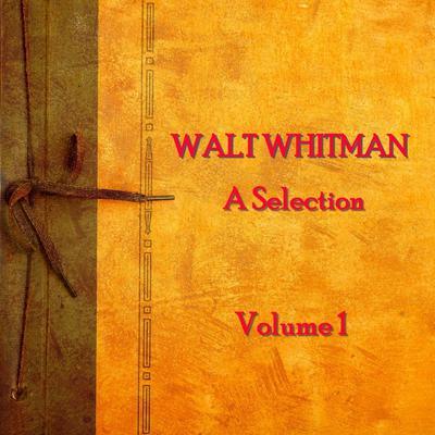 Walt Whitman:A Selection, Vol. 1 Audiobook, by Walt Whitman