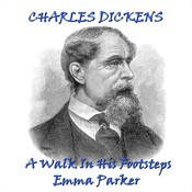 Charles Dickens: A Walk in His Footsteps Audiobook, by Charles Dickens