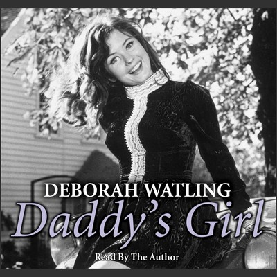 Daddy's Girl: The Autobiography Audiobook, by Deborah Watling
