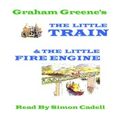 The Little Fire Engine & The Little Train Audiobook, by Graham Greene
