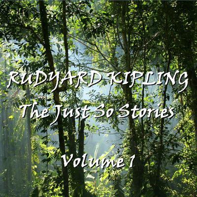 Rudyard Kipling's Just So Stories, Vol. 1 Audiobook, by Rudyard Kipling