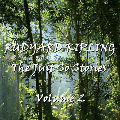 Rudyard Kipling's Just So Stories, Vol. 2 Audiobook, by Rudyard Kipling