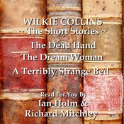 Wilkie Collins: The Short Stories: The Dead Hand, the Dream Woman & A Terribly Strange Bed Audiobook, by Wilkie Collins