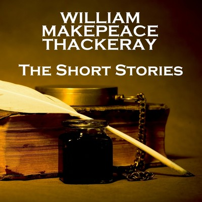 William Makepeace Thackeray: The Short Stories Audiobook, by William Makepeace Thackeray