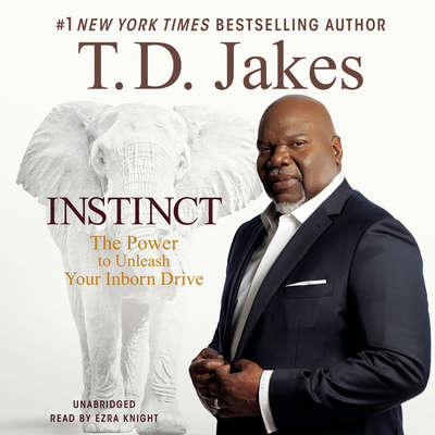 Instinct: The Power to Unleash Your Inborn Drive Audiobook, by T. D. Jakes