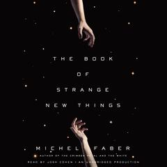The Book of Strange New Things: A Novel Audiobook, by Michel Faber