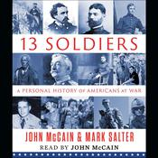 Thirteen Soldiers: A Personal History of Americans at War Audiobook, by John McCain