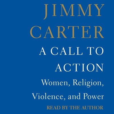 A Call to Action: Women, Religion, Violence, and Power Audiobook, by Jimmy Carter