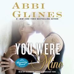 You Were Mine: A Rosemary Beach Novel Audiobook, by Abbi Glines