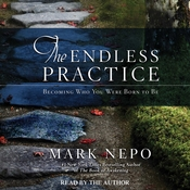 The Endless Practice: Becoming Who You Were Born to Be Audiobook, by Mark Nepo