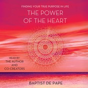 The Power of the Heart: Finding Your True Purpose in Life Audiobook, by Baptist de Pape