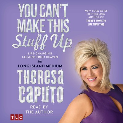 You Cant Make This Stuff Up: Life Changing Lessons from Heaven Audiobook, by Theresa Caputo