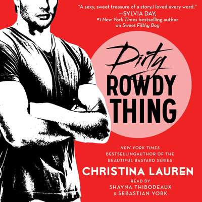 Dirty Rowdy Thing Audiobook, by Christina Lauren