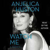 Watch Me: A Memoir Audiobook, by Anjelica Huston