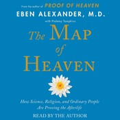 The Map of Heaven: How Science, Religion, and Ordinary People Are Proving the Afterlife Audiobook, by Eben Alexander