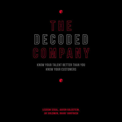 The Decoded Company: Know Your Talent Better Than You Know Your Customers Audiobook, by Leerom Segal
