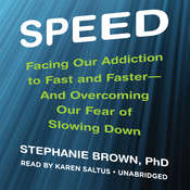 Speed: Facing Our Addiction to Fast and Faster—and Overcoming Our Fear of Slowing Down Audiobook, by Stephanie Brown
