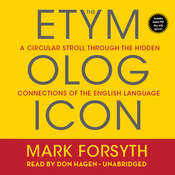 The Etymologicon: A Circular Stroll Through the Hidden Connections of the English Language Audiobook, by Mark Forsyth