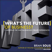 What's the Future of Business: Changing the Way Businesses Create Experiences Audiobook, by Brian Solis