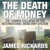 The Death of Money: The Coming Collapse of the International Monetary System Audiobook, by James Rickards