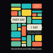 They Say, I Say: The Moves That Matter in Academic Writing, by Gerald Graff, Cathy Birkenstein