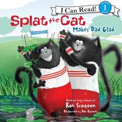 Splat the Cat Makes Dad Glad, by Rob Scotton