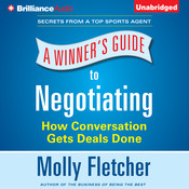 A Winner's Guide to Negotiating : How Conversation Gets Deals Done Audiobook, by Molly Fletcher
