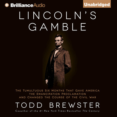 Lincoln's Gamble: The Tumultuous Six Months That Gave America the Emancipation Proclamation and Changed the Course of the Civil War Audiobook, by Todd Brewster