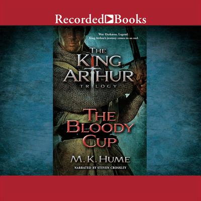 The King Arthur Trilogy Book Three: The Bloody Cup Audiobook, by M. K. Hume