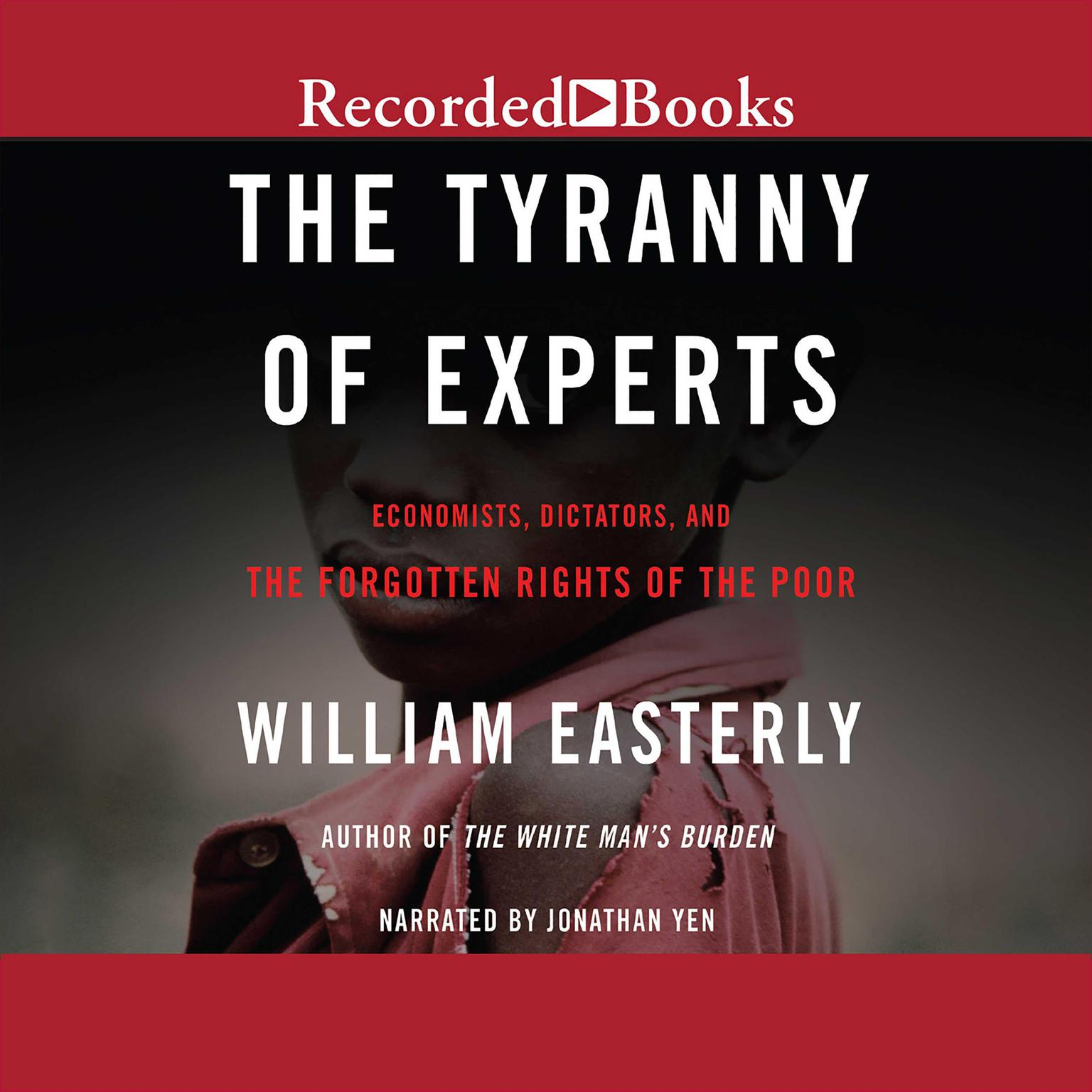 Printable The Tyranny of Experts: Economists, Dictators, and the Forgotten Rights of the Poor Audiobook Cover Art