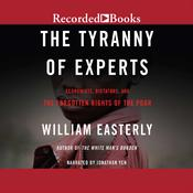 The Tyranny of Experts: Economists, Dictators, and the Forgotten Rights of the Poor Audiobook, by William Easterly