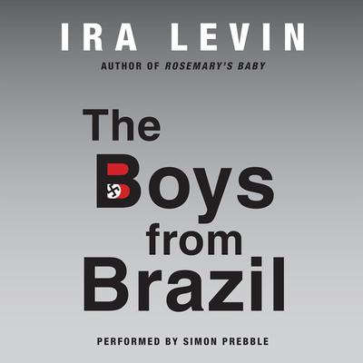 The Boys from Brazil Audiobook, by Ira Levin