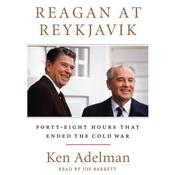 Reagan at Reykjavik: Forty-Eight Hours That Ended the Cold War Audiobook, by Ken Adelman