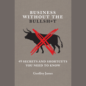 Business without the Bullsh*t: 49 Secrets and Shortcuts You Need to Know, by Geoffrey James