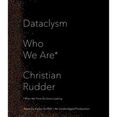 Dataclysm: Who We Are (When We Think No Ones Looking) Audiobook, by Christian Rudder