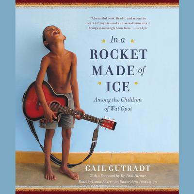 In a Rocket Made of Ice: Among the Children of Wat Opot Audiobook, by Gail Gutradt