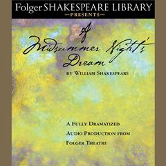 A Midsummer Night's Dream: Fully Dramatized Audio Edition Audiobook, by William Shakespeare