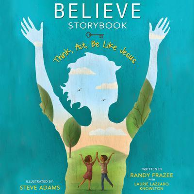 Believe Storybook: Think, Act, Be Like Jesus Audiobook, by Randy Frazee