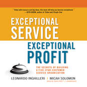 Exceptional Service, Exceptional Profit: The Secrets of Building a Five-Star Customer Service Organization, by Leonardo Inghilleri