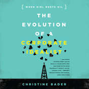 The Evolution of a Corporate Idealist: Girl Meets Oil Audiobook, by Christine Bader