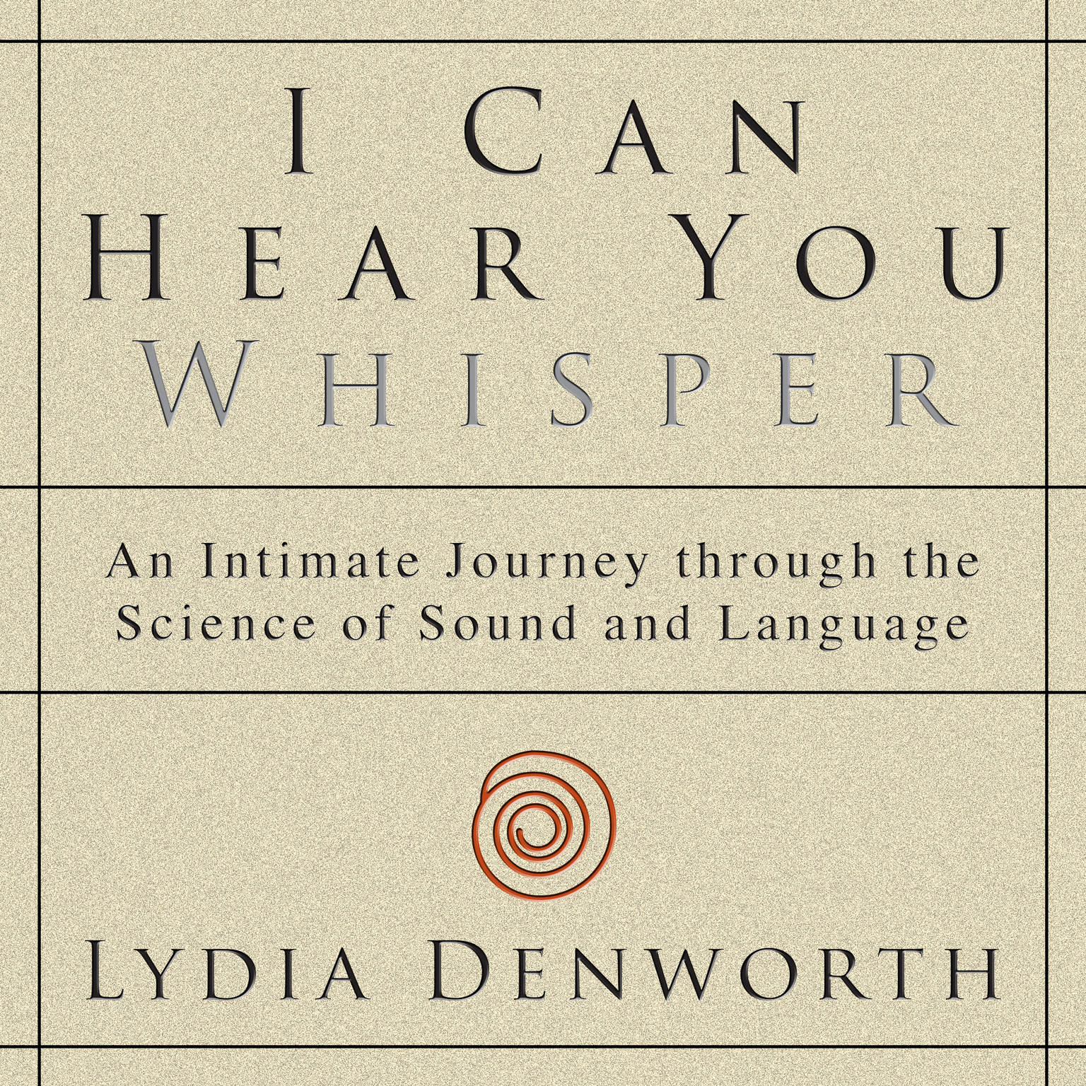 Printable I Can Hear You Whisper: An Intimate Journey through the Science of Sound and Language Audiobook Cover Art