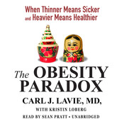 The Obesity Paradox: When Thinner Means Sicker and Heavier Means Healthier, by Carl J. Lavie