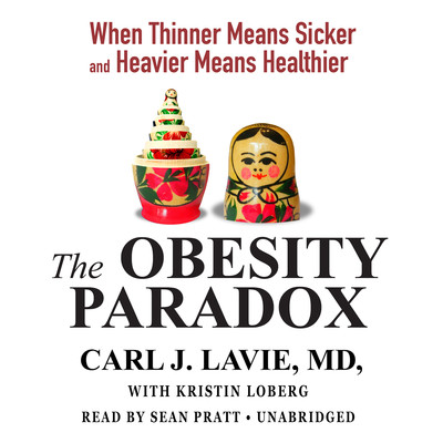 The Obesity Paradox: When Thinner Means Sicker and Heavier Means Healthier Audiobook, by Carl J. Lavie