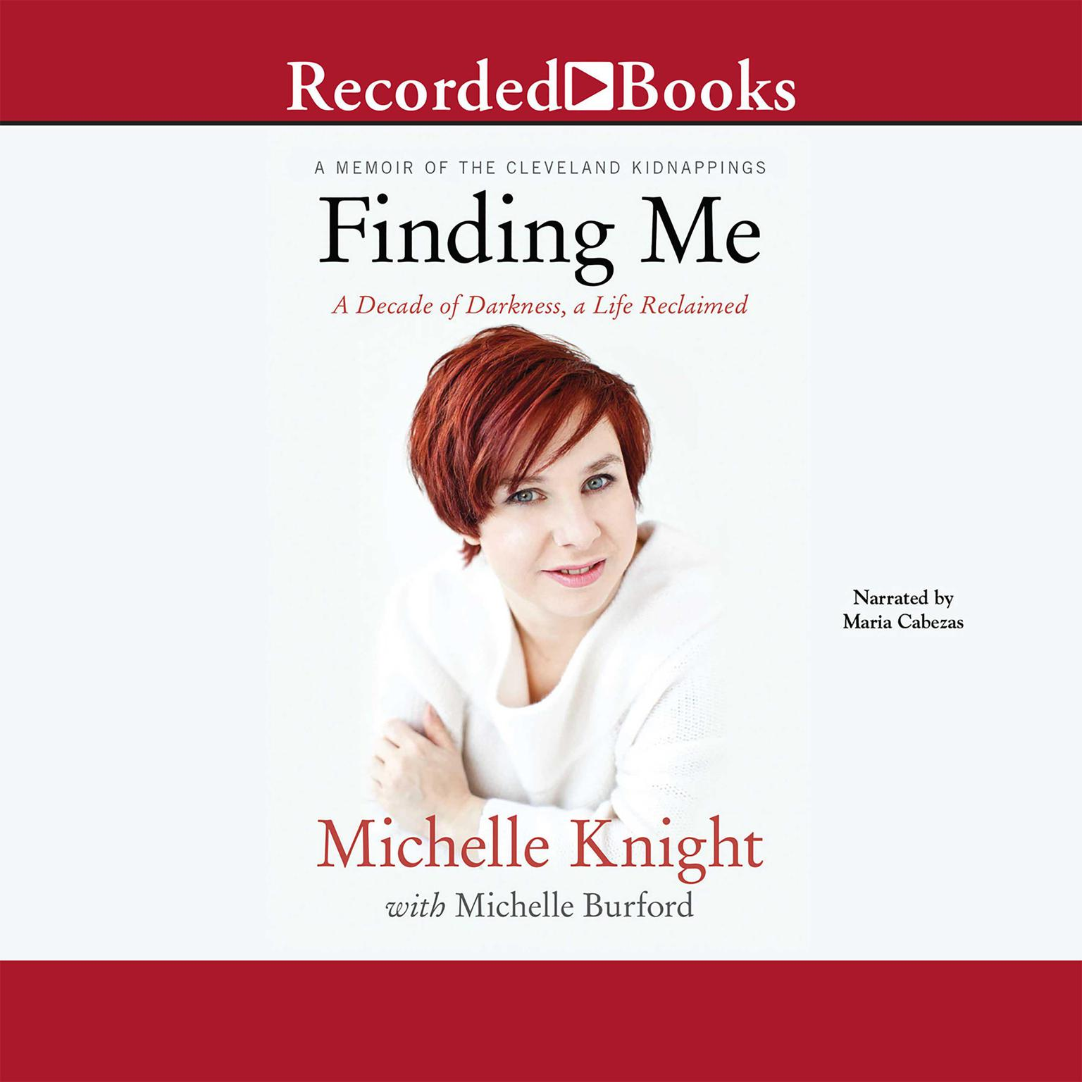 Printable Finding Me: A Decade of Darkness, a Life Reclaimed: A Memoir of the Cleveland Kidnappings Audiobook Cover Art