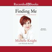 Finding Me: A Decade of Darkness, a Life Reclaimed: A Memoir of the Cleveland Kidnappings Audiobook, by Michelle Knight