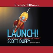 Launch!: The Critical 90 Days from Idea to Market, by Scott Duffy