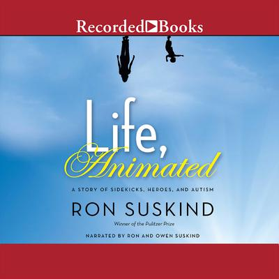 Life, Animated: A Story of Sidekicks, Heroes, and Autism Audiobook, by Ron Suskind
